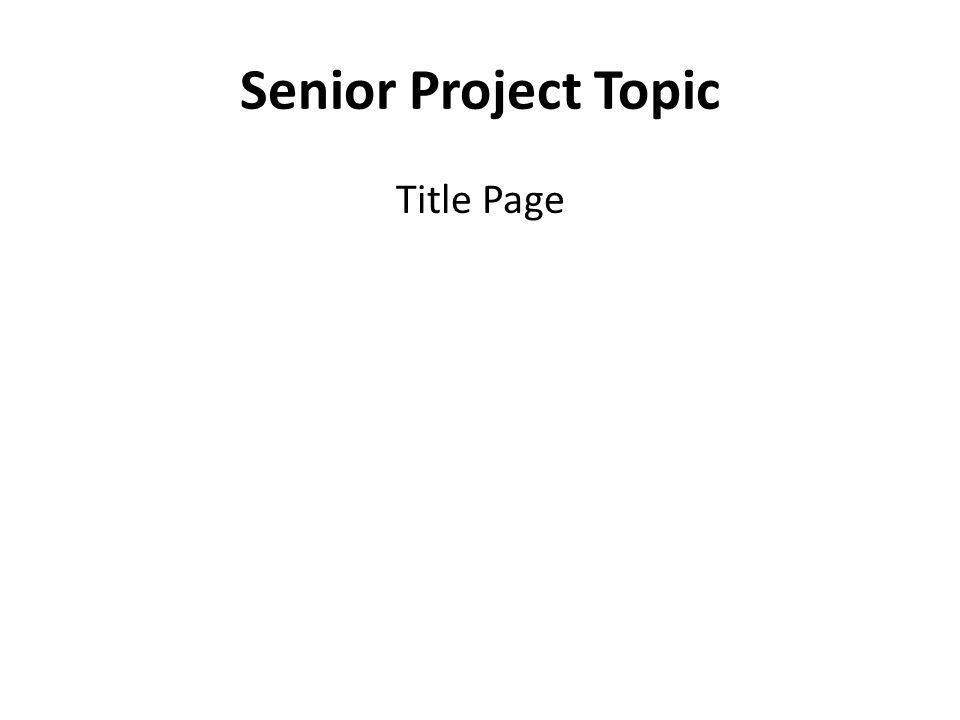 Senior Project Topic Title Page