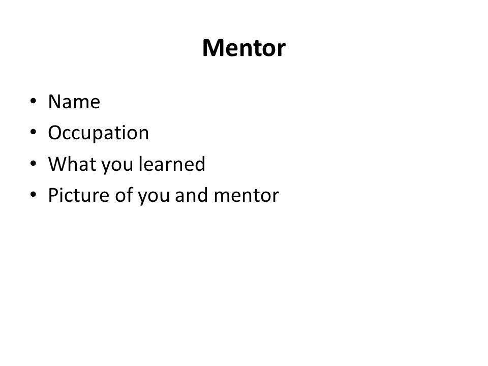 Mentor Name Occupation What you learned Picture of you and mentor
