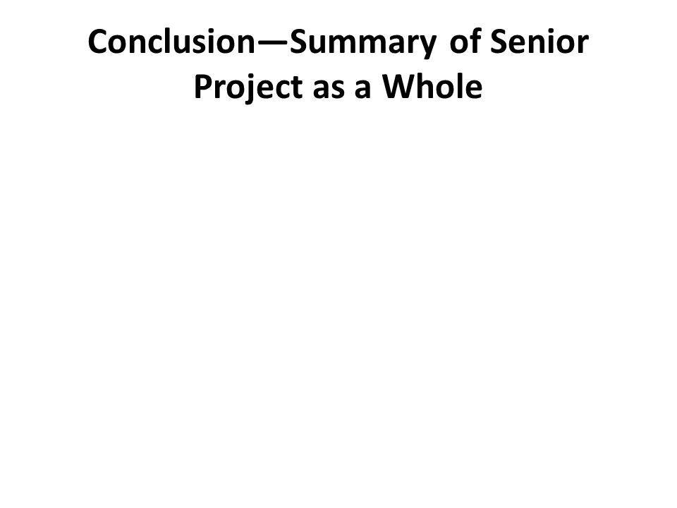 Conclusion—Summary of Senior Project as a Whole