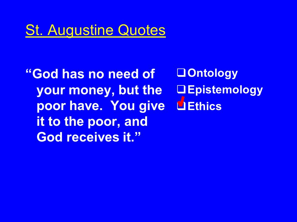 St. Augustine Quotes God has no need of your money, but the poor have.