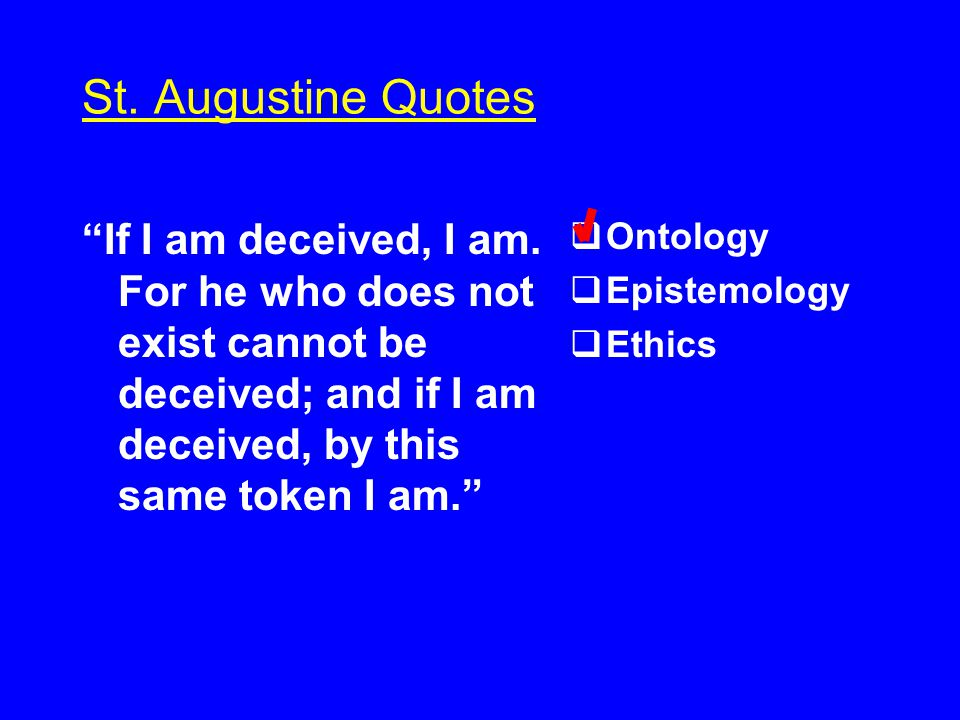 St. Augustine Quotes If I am deceived, I am.
