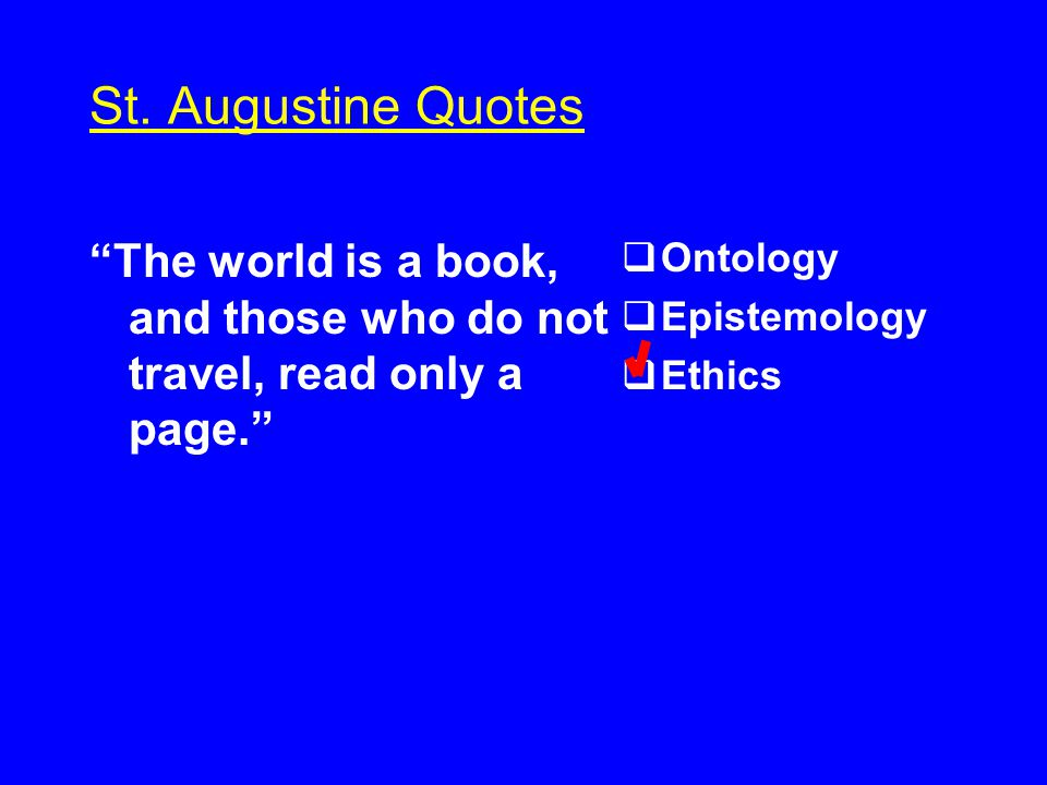St. Augustine Quotes The world s verdict is conclusive.  Ontology  Epistemology  Ethics ?