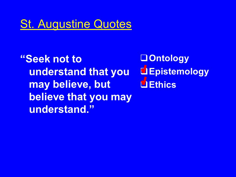 St. Augustine Quotes Love, and do what you like.  Ontology  Epistemology  Ethics