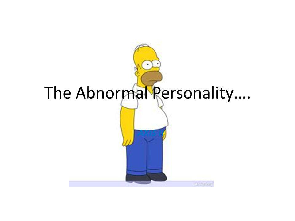 The Abnormal Personality…. AXIS II