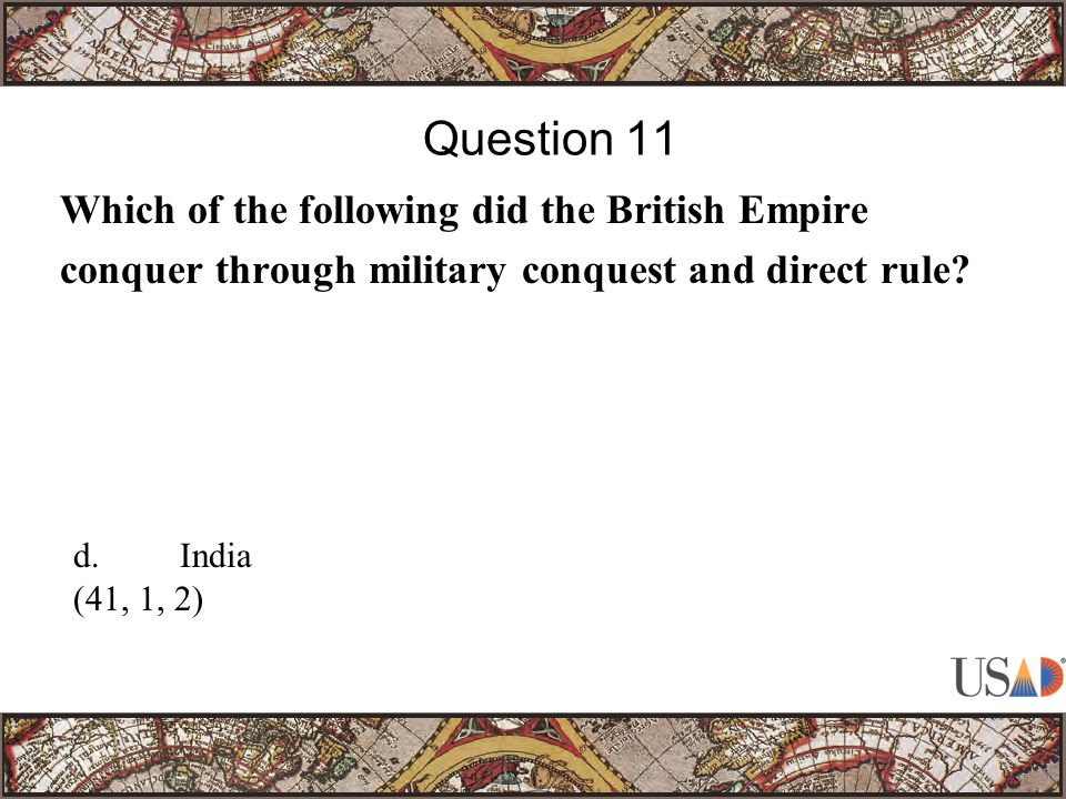 Which of the following did the British Empire conquer through military conquest and direct rule.