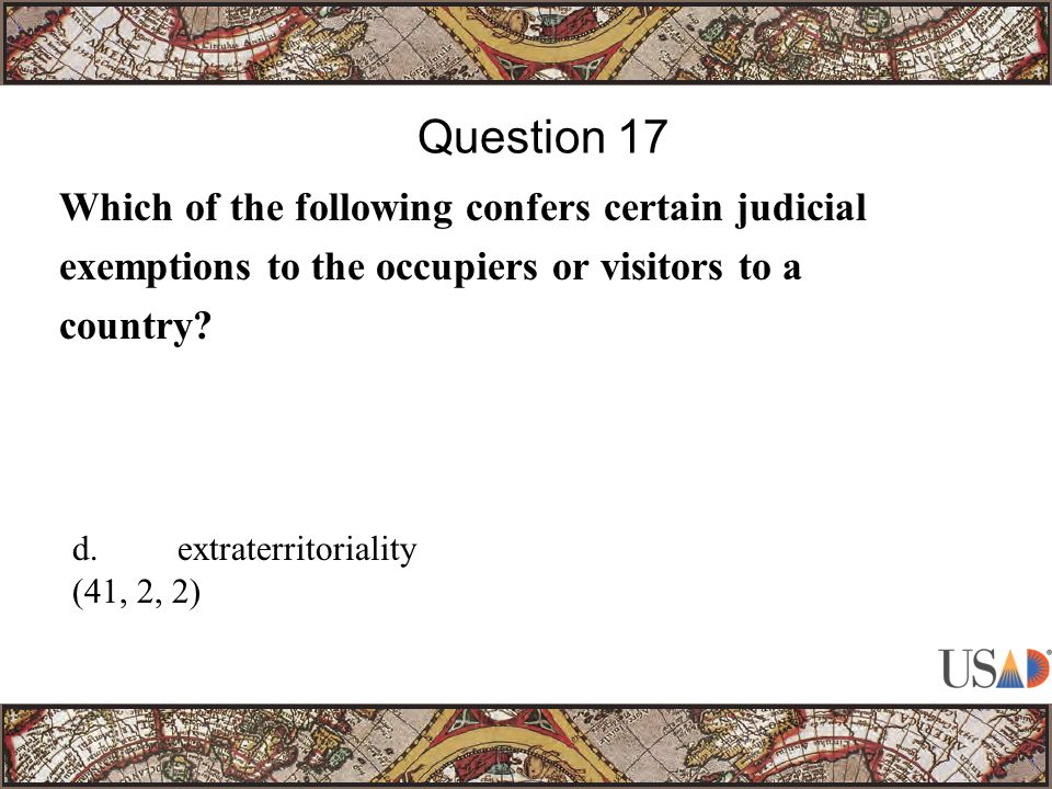 Which of the following confers certain judicial exemptions to the occupiers or visitors to a country.