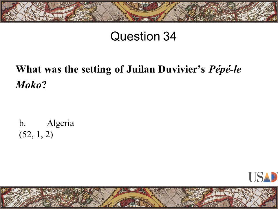 What was the setting of Juilan Duvivier's Pépé-le Moko Question 34 b.Algeria (52, 1, 2)