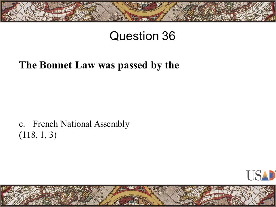 The Bonnet Law was passed by the Question 36 c.French National Assembly (118, 1, 3)