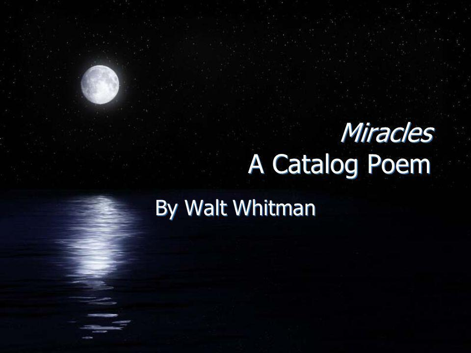 Miracles A Catalog Poem By Walt Whitman