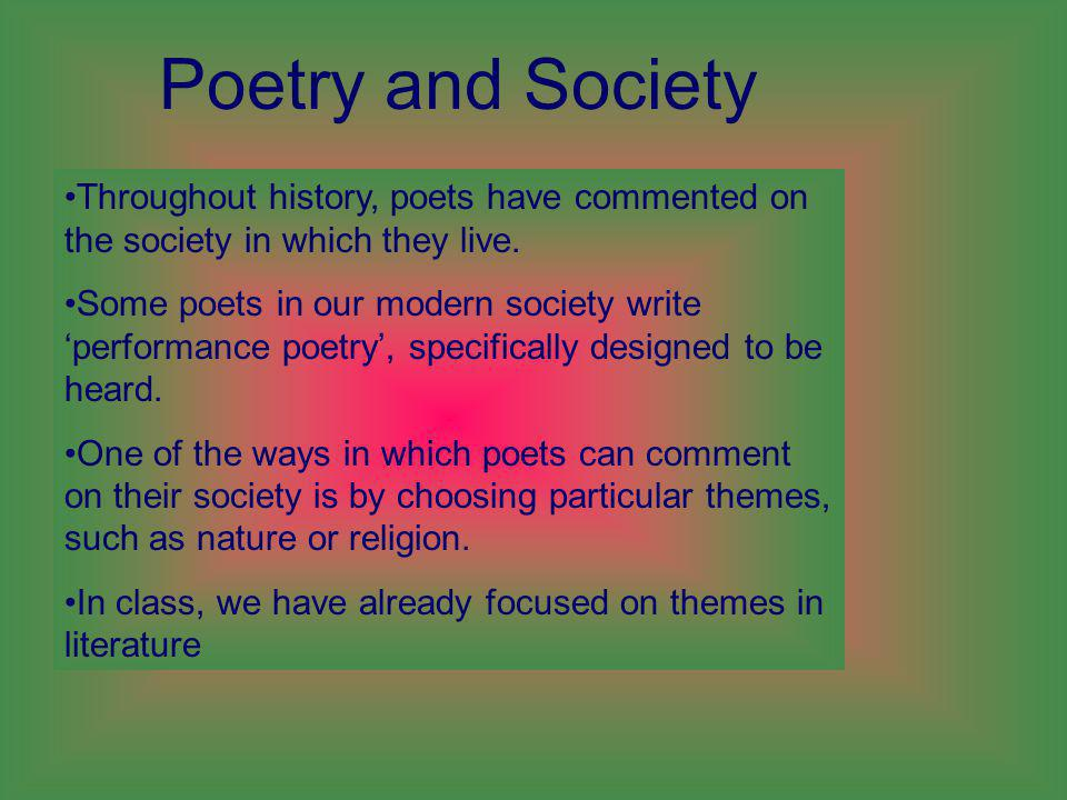 Throughout history, poets have commented on the society in which they live.