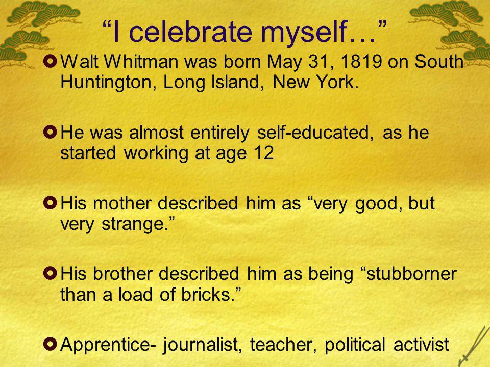I celebrate myself…  Walt Whitman was born May 31, 1819 on South Huntington, Long Island, New York.