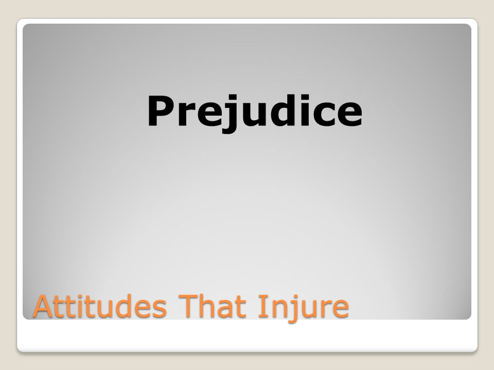Attitudes That Injure Prejudice