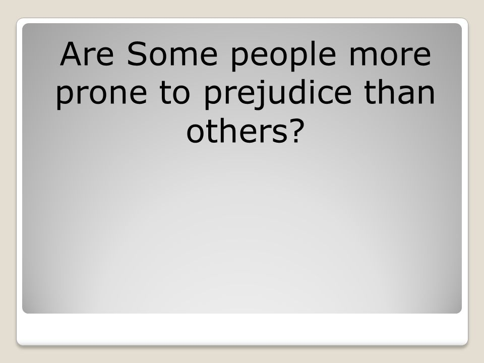 Are Some people more prone to prejudice than others