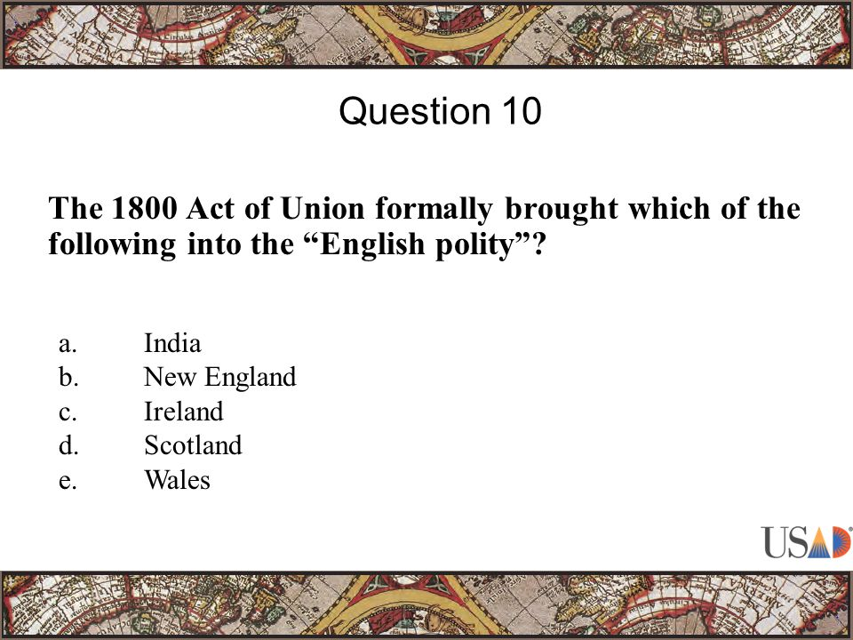 The 1800 Act of Union formally brought which of the following into the English polity .