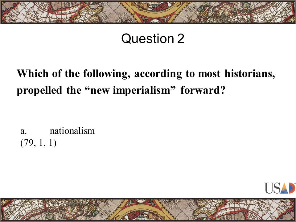 Which of the following, according to most historians, propelled the new imperialism forward.