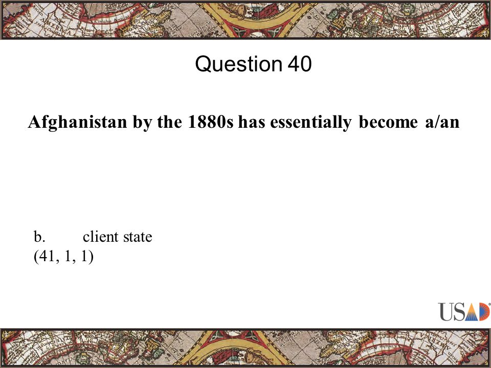 Afghanistan by the 1880s has essentially become a/an Question 40 b.client state (41, 1, 1)