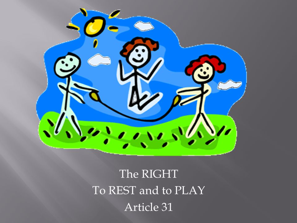 The RIGHT To REST and to PLAY Article 31