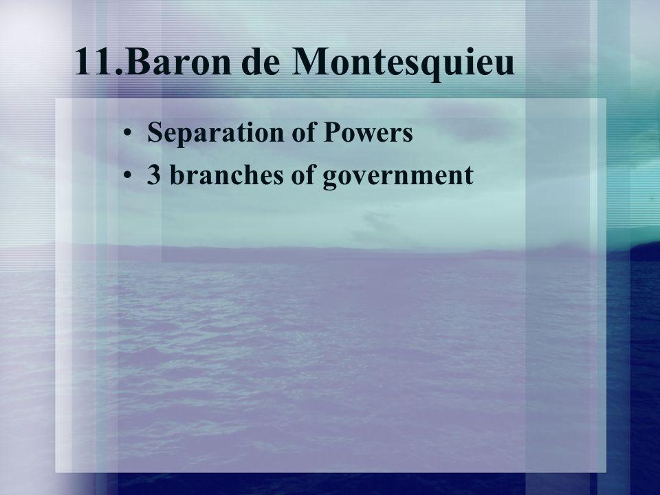 11.Baron de Montesquieu Separation of Powers 3 branches of government