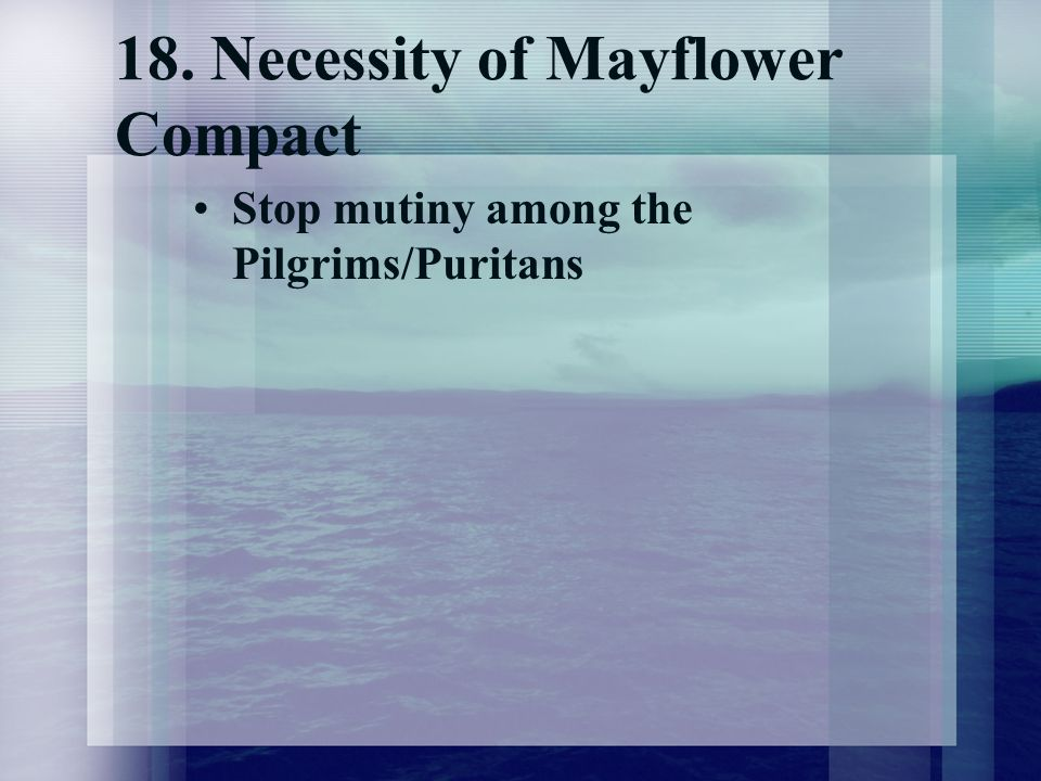 18. Necessity of Mayflower Compact Stop mutiny among the Pilgrims/Puritans