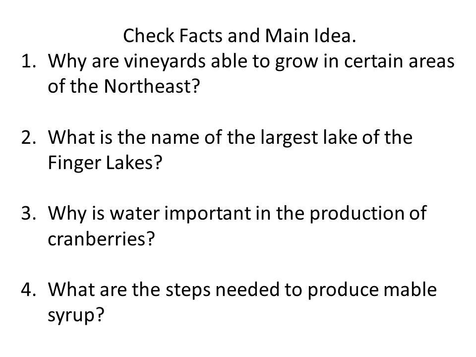 Check Facts and Main Idea. 1.Why are vineyards able to grow in certain areas of the Northeast? 2.What is the name of the largest lake of the Finger La
