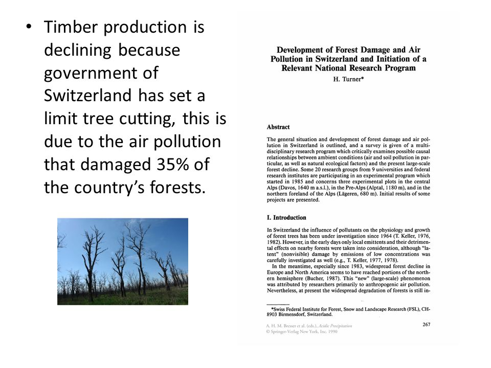 Timber production is declining because government of Switzerland has set a limit tree cutting, this is due to the air pollution that damaged 35% of the country's forests.