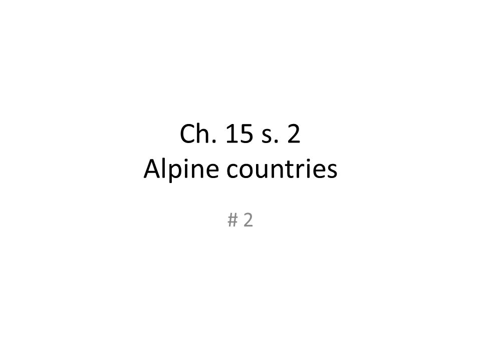 Ch. 15 s. 2 Alpine countries # 2