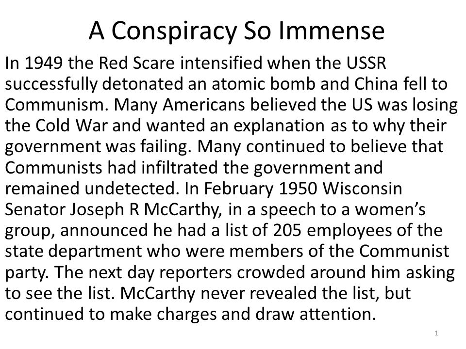 A Conspiracy So Immense In 1949 the Red Scare intensified when the USSR successfully detonated an atomic bomb and China fell to Communism. Many Americ