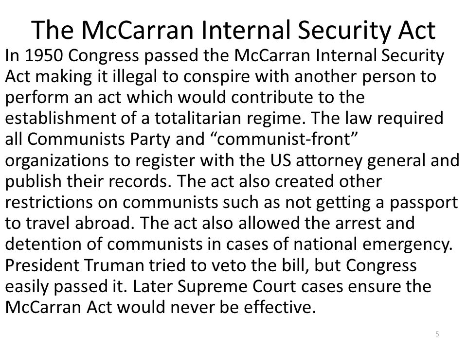 The McCarran Internal Security Act In 1950 Congress passed the McCarran Internal Security Act making it illegal to conspire with another person to per