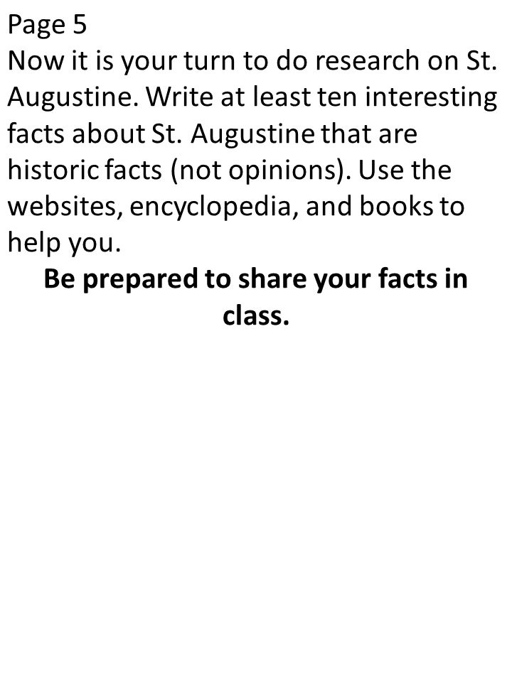 Page 5 Now it is your turn to do research on St. Augustine. Write at least ten interesting facts about St. Augustine that are historic facts (not opin