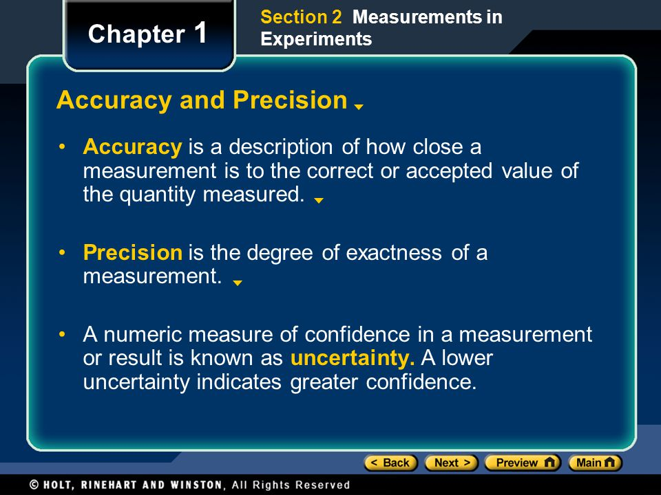 Section 2 Measurements in Experiments Chapter 1 Accuracy and Precision Accuracy is a description of how close a measurement is to the correct or accepted value of the quantity measured.