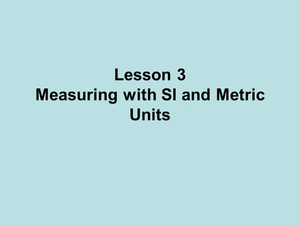 Lesson 3 Measuring with SI and Metric Units