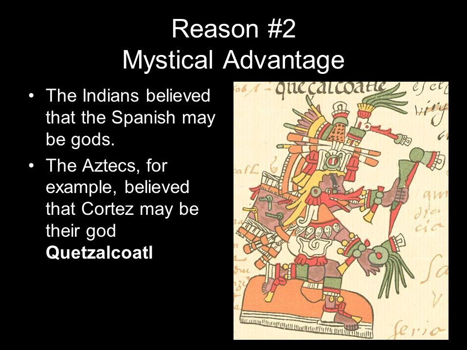 Reason #2 Mystical Advantage The Indians believed that the Spanish may be gods.
