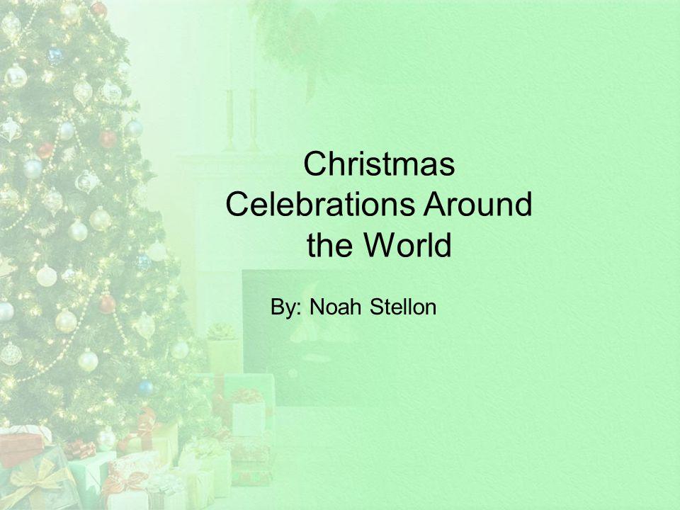 Christmas Celebrations Around the World By: Noah Stellon