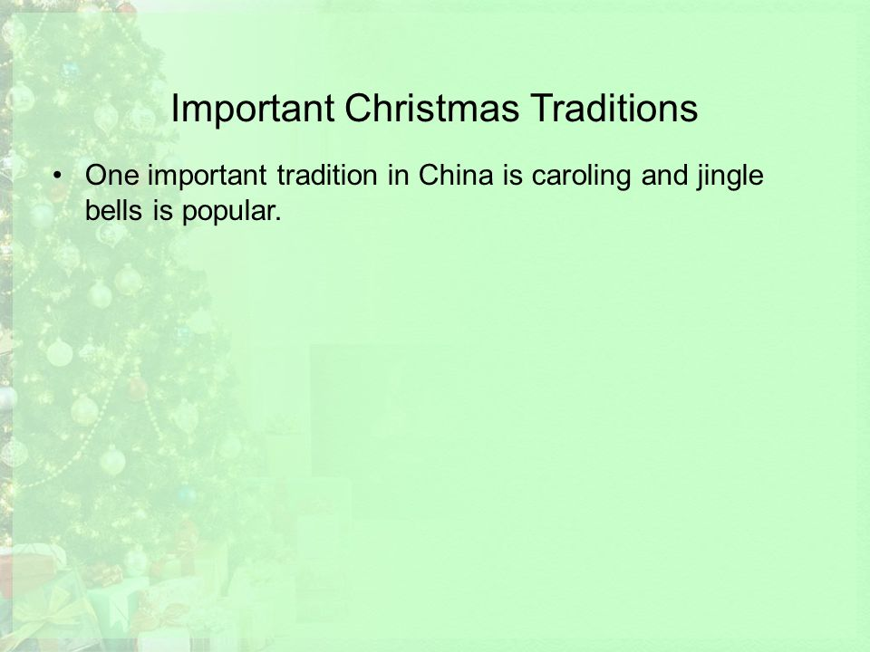 Important Christmas Traditions One important tradition in China is caroling and jingle bells is popular.