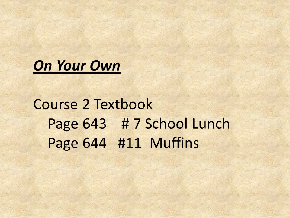 On Your Own Course 2 Textbook Page 643 # 7 School Lunch Page 644 #11 Muffins