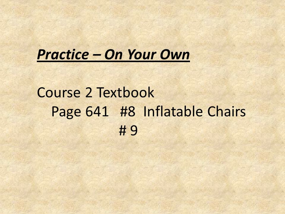 Practice – On Your Own Course 2 Textbook Page 641 #8 Inflatable Chairs # 9