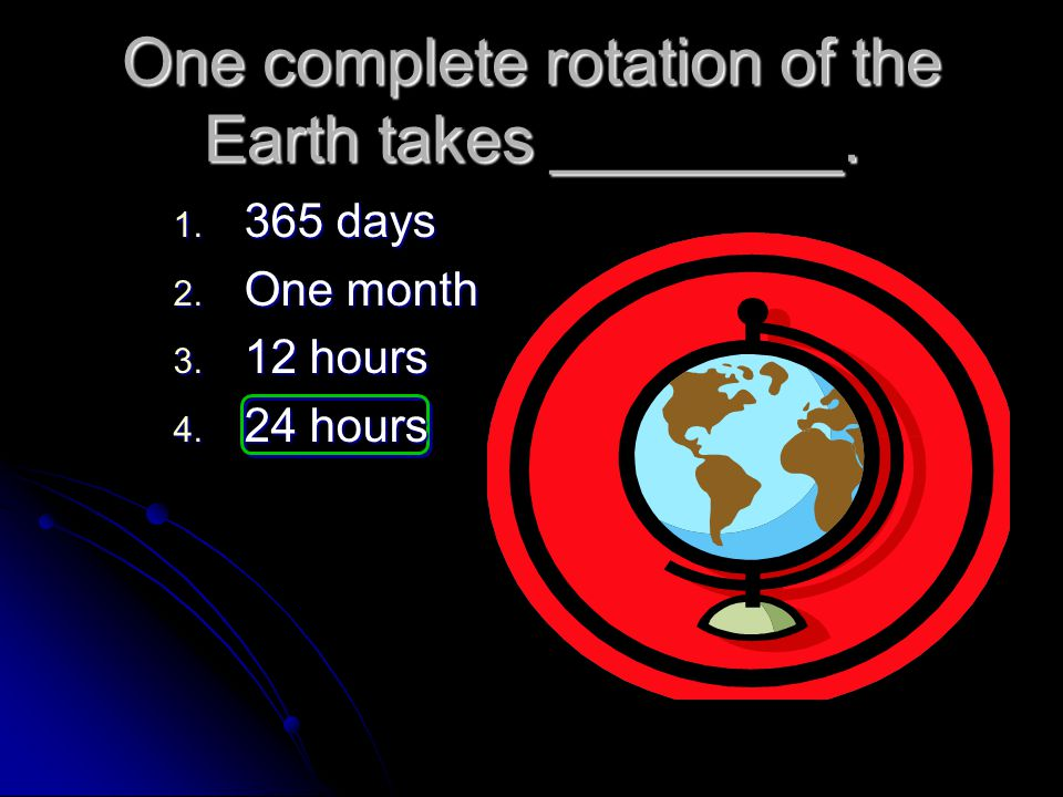 Earth's _________ causes day and night. rotation