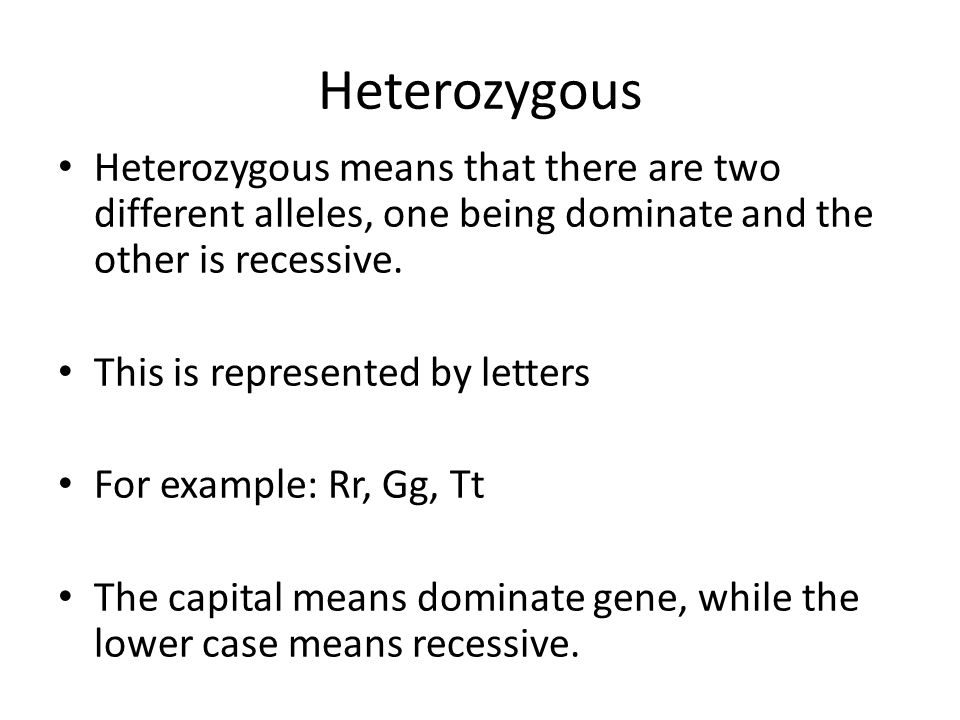 Heterozygous Heterozygous means that there are two different alleles, one being dominate and the other is recessive. This is represented by letters Fo