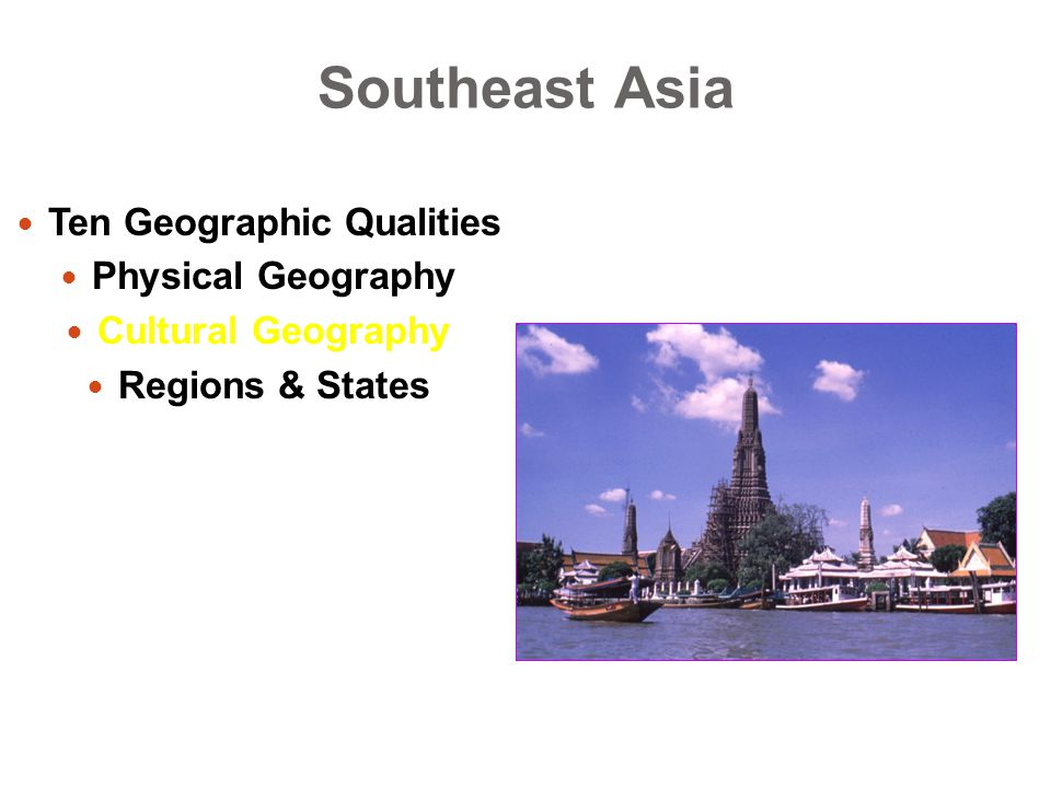 Southeast Asia Ten Geographic Qualities Physical Geography Cultural Geography Regions & States