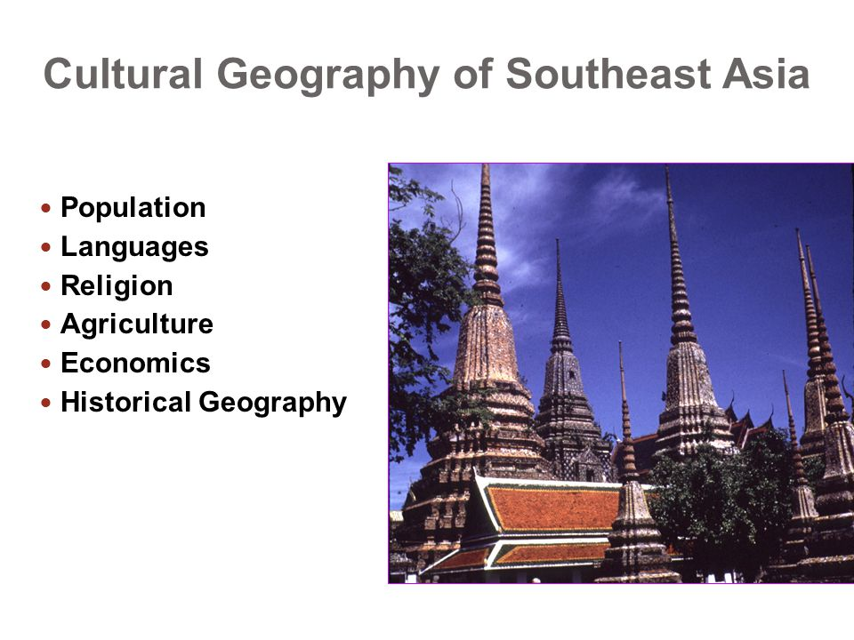 Cultural Geography of Southeast Asia Population Languages Religion Agriculture Economics Historical Geography