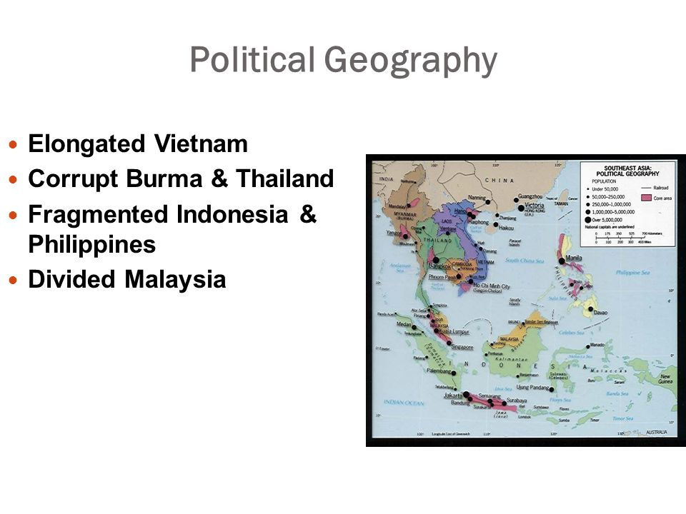 Political Geography Elongated Vietnam Corrupt Burma & Thailand Fragmented Indonesia & Philippines Divided Malaysia