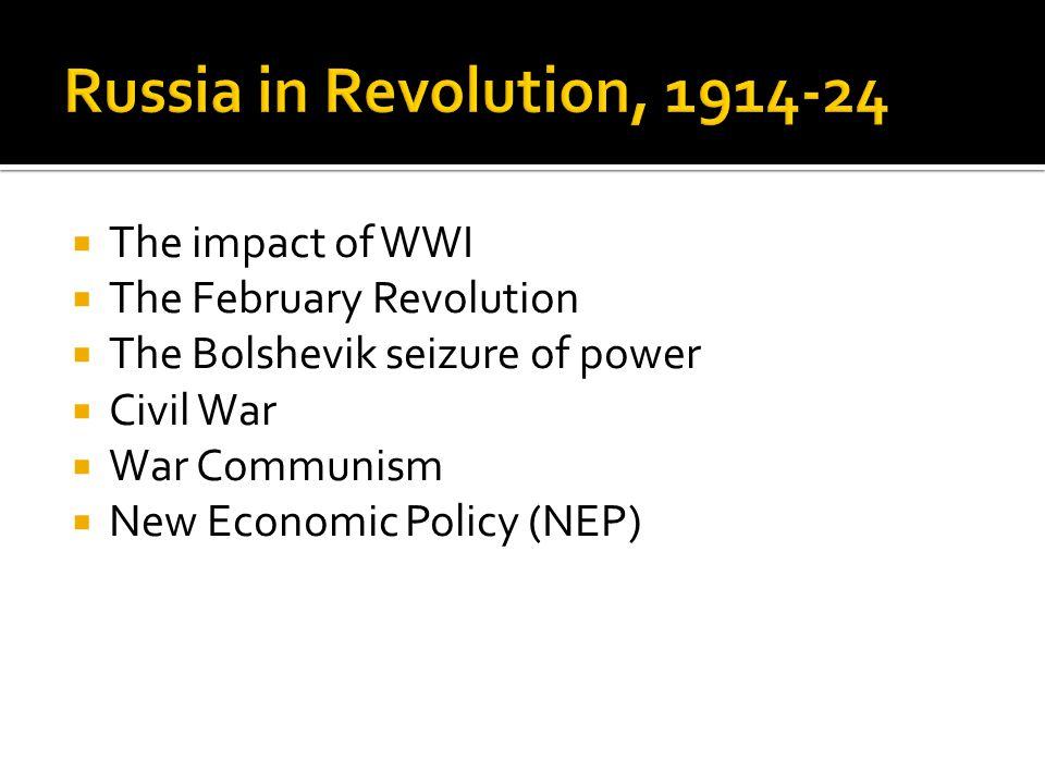  The impact of WWI  The February Revolution  The Bolshevik seizure of power  Civil War  War Communism  New Economic Policy (NEP)