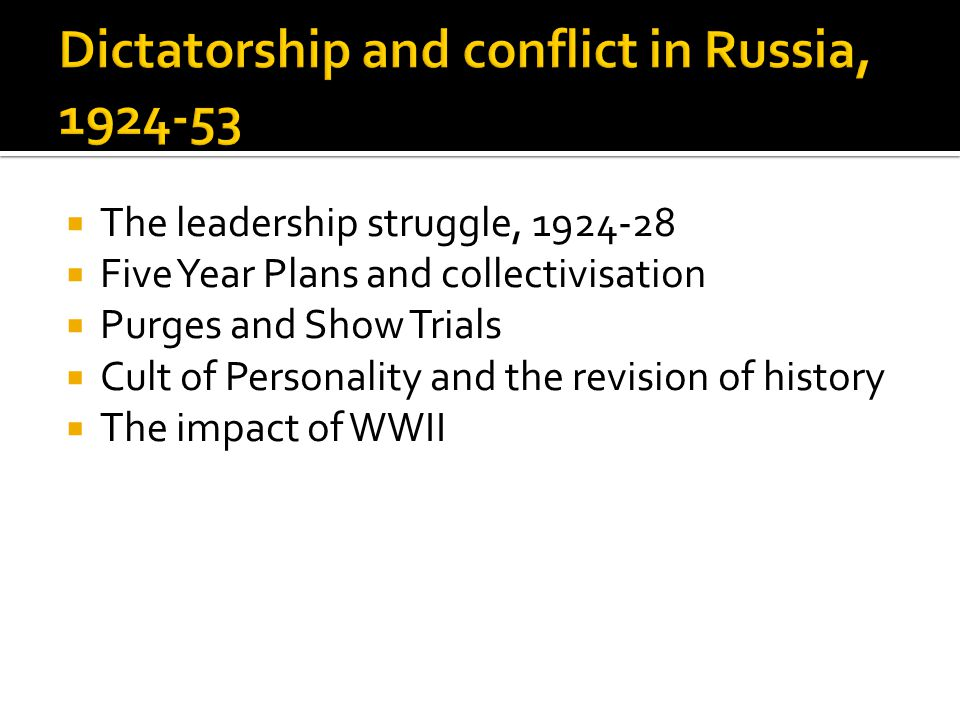  The leadership struggle, 1924-28  Five Year Plans and collectivisation  Purges and Show Trials  Cult of Personality and the revision of history  The impact of WWII