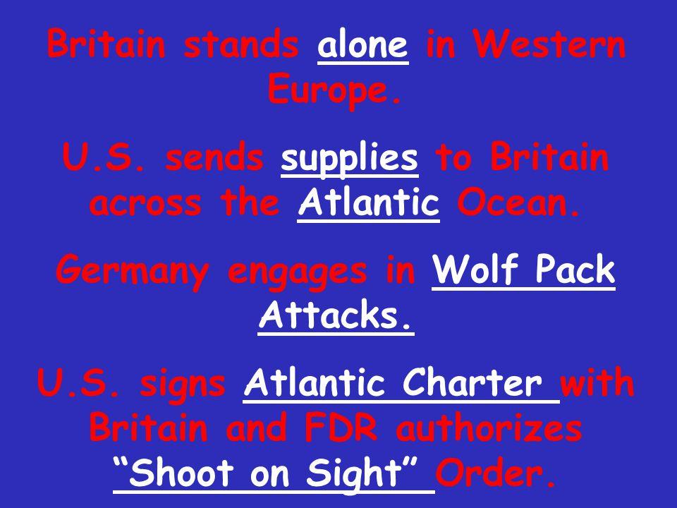 Britain stands alone in Western Europe.U.S. sends supplies to Britain across the Atlantic Ocean.