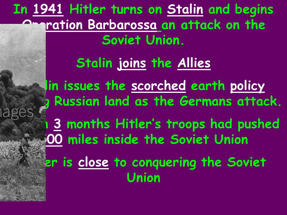 In 1941 Hitler turns on Stalin and begins Operation Barbarossa an attack on the Soviet Union.