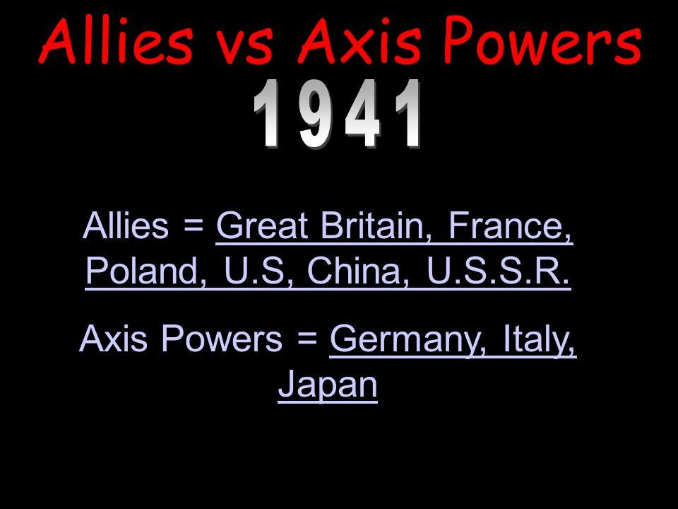 Allies vs Axis Powers Allies = Great Britain, France, Poland, U.S, China, U.S.S.R.