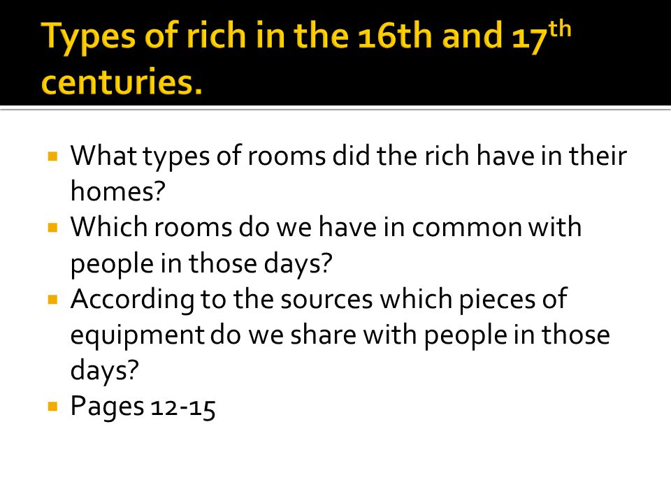  What types of rooms did the rich have in their homes?  Which rooms do we have in common with people in those days?  According to the sources which