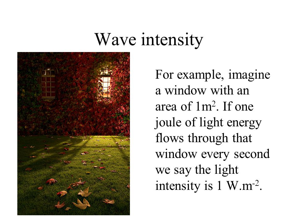 Wave intensity For example, imagine a window with an area of 1m 2.