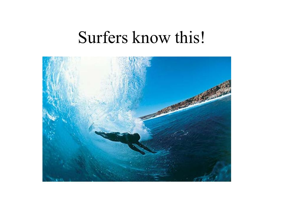 Surfers know this!