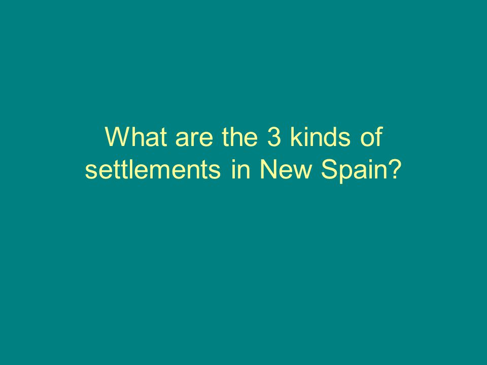 What are the 3 kinds of settlements in New Spain?